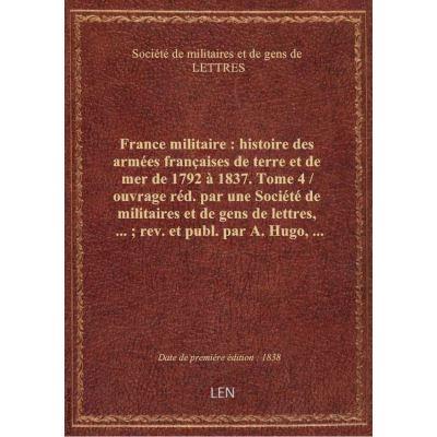 France militaire : histoire des armées françaises de terre et de mer de 1792 à 1837. Tome 4 / ouvrag