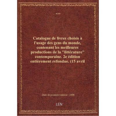Catalogue de livres choisis à l'usage des gens du monde, contenant les meilleures productions de la \