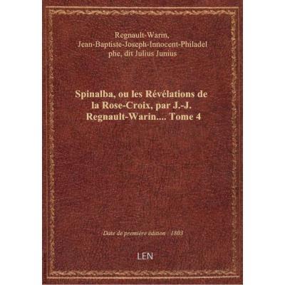Spinalba, ou les Révélations de la Rose-Croix, par J.-J. Regnault-Warin.... Tome 4