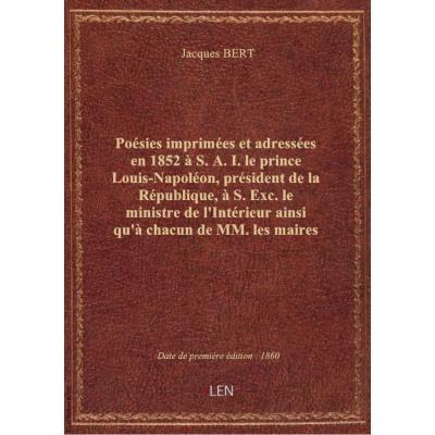 Poésies imprimées et adressées en 1852 à S. A. I. le prince Louis-Napoléon, président de la Républiq