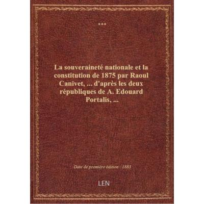 La souveraineté nationale et la constitution de 1875 par Raoul Canivet,... d'après les deux républiq
