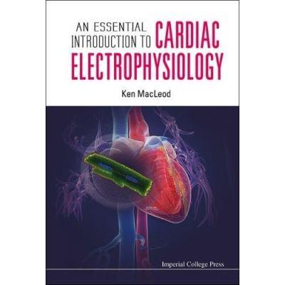 An Essential Introduction to Cardiac Electrophysiology - [Livre en VO]