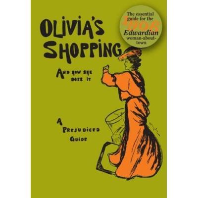 Olivia's Shopping and How She Does it: A Prejudiced Guide to the London Shops - [Livre en VO]