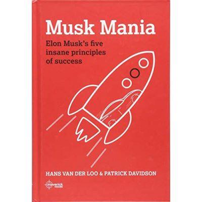 Musk Mania: Elon Musk's five insane principles of success - [Version Originale]