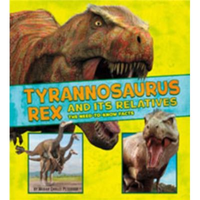 Tyrannosaurus Rex And Its Relatives: The Need-To-Know Facts (Dinosaur Fact Dig) (Library Binding)
