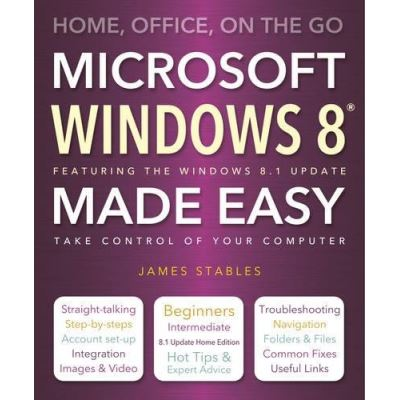 Windows 8 Made Easy: Home, Office, On the Go - [Version Originale]