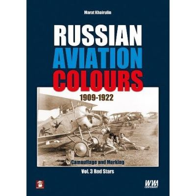 Russian Aviation Colours 1909-1922: Red Stars Volume 3: Camouflage and Marking - [Livre en VO]