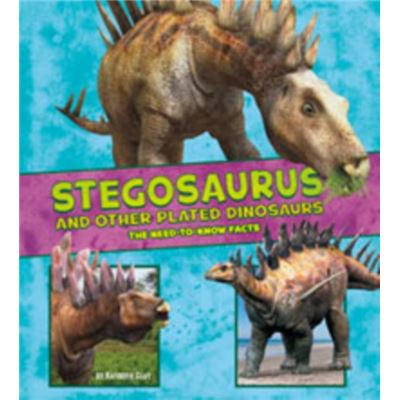 Stegosaurus And Other Plated Dinosaurs: The Need-To-Know Facts (Dinosaur Fact Dig) (Library Binding)