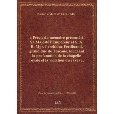 « Précis du mémoire présenté à Sa Majesté l'Empereur et S. A. R. Mgr. l'archiduc Ferdinand, grand du