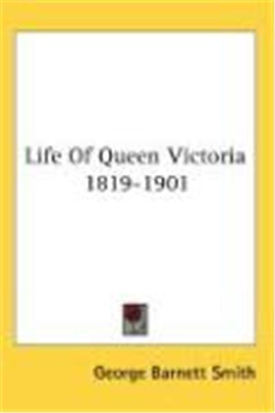 Life of Queen Victoria 1819-1901