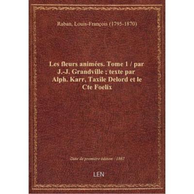 Les Fleurs animées, par J.-J. Grandville. Texte par Alph. Karr, Taxile Delord et le Cte Foelix. Tome