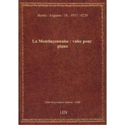 La Montluçonnaise : valse pour piano / par Auguste Bertin