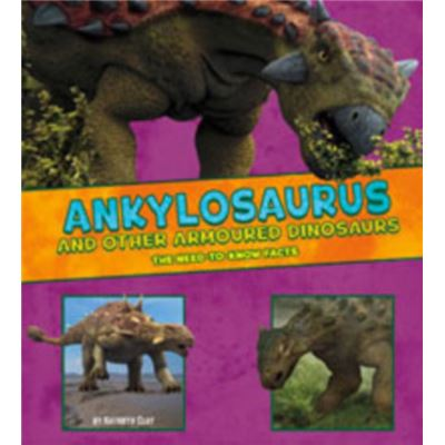 Ankylosaurus And Other Armored Dinosaurs: The Need-To-Know Facts (Dinosaur Fact Dig) (Library Binding)