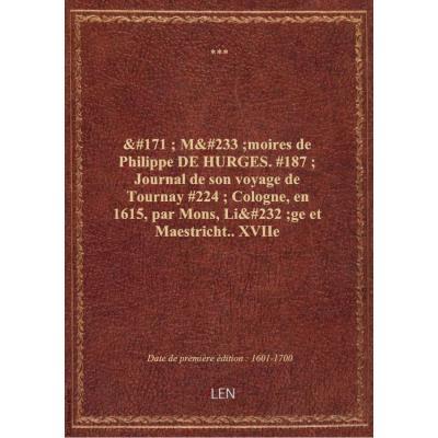 « Mémoires de Philippe DE HURGES. » Journal de son voyage de Tournay à Cologne, en 1615, par Mons, Liège et Maestricht.. XVIIe siècle.