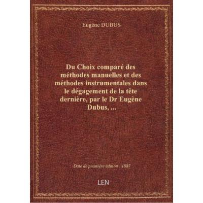 Du Choix comparé des méthodes manuelles et des méthodes instrumentales dans le dégagement de la tête dernière, par le Dr Eugène Dubus,...