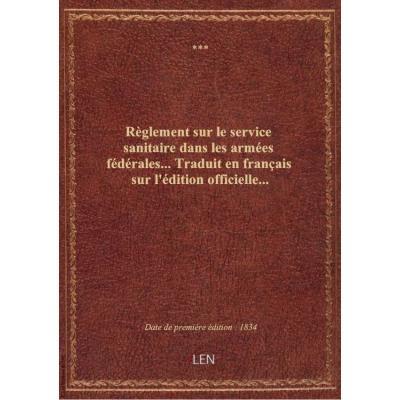 Règlement sur le service sanitaire dans les armées fédérales... Traduit en français sur l'édition officielle...