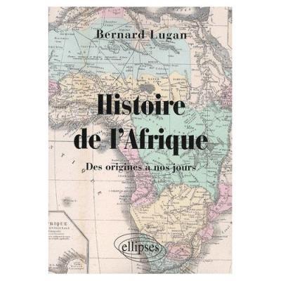 Histoire De L'afrique - Des Origines À Nos Jours Bernard Lugan