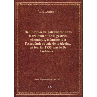 De l'Emploi du galvanisme dans le traitement de la gastrite chronique, mémoire lu à l'Académie royale de médecine, en février 1833, par le Dr Andrieux,...