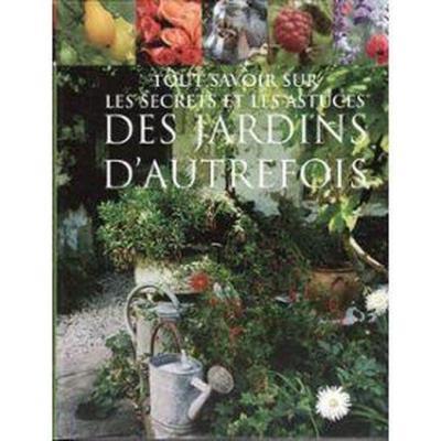 Tout savoir sur les secrets et les astuces des jardins d'autrefois
