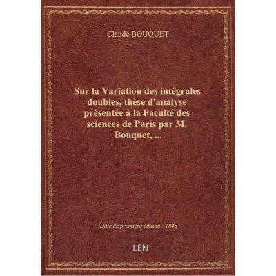 Sur la Variation des intégrales doubles, thèse d'analyse présentée à la Faculté des sciences de Pari
