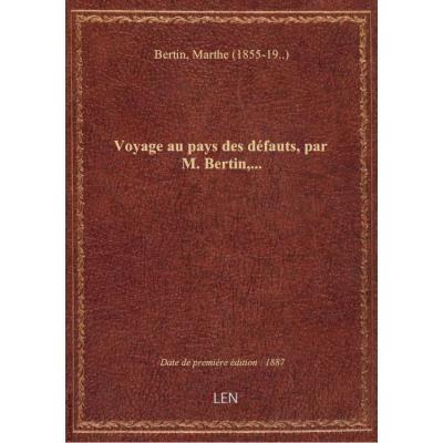 Voyage au pays des défauts, par M. Bertin,...
