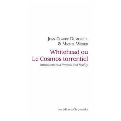 Whitehead ou Le cosmos torrentiel - Introductions à Procès et réalité