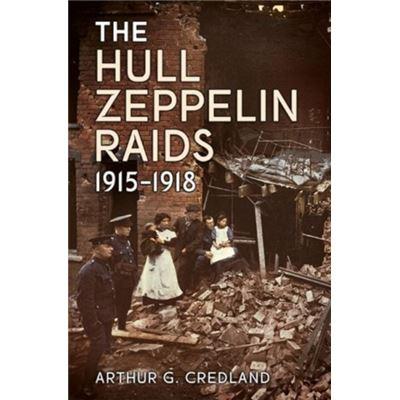 The Hull Zeppelin Raids 1915-18 (Paperback)