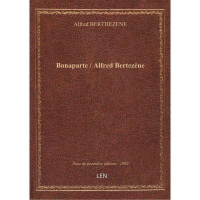 Bonaparte / Alfred Bertezène