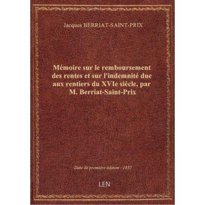 Mémoire sur le remboursement des rentes et sur l'indemnité due aux rentiers du XVIe siècle, par M. B