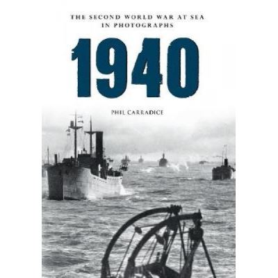 1940 the Second World War at Sea in Photographs - [Version Originale]