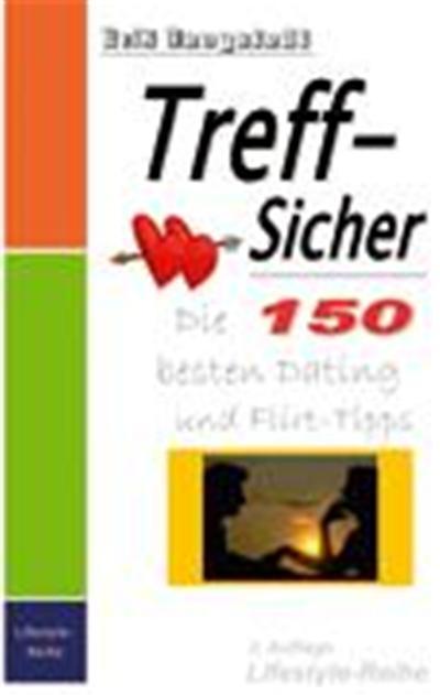 Treff-Sicher. Die 150 besten Dating- und Flirt-Tipps