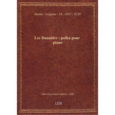Les Danaïdes : polka pour piano / par Auguste Bertin