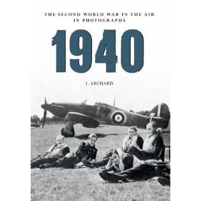 1940 The Second World War in the Air in Photographs - [Version Originale]