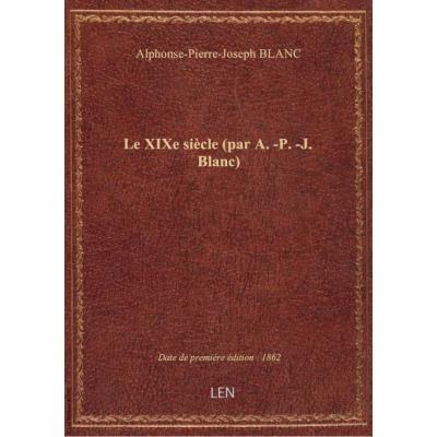 Le XIXe siècle (par A.-P.-J. Blanc)