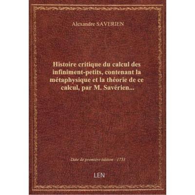 Histoire critique du calcul des infiniment-petits, contenant la métaphysique et la théorie de ce cal