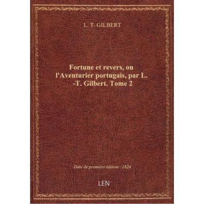 Fortune et revers, ou l'Aventurier portugais, par L.-T. Gilbert. Tome 2