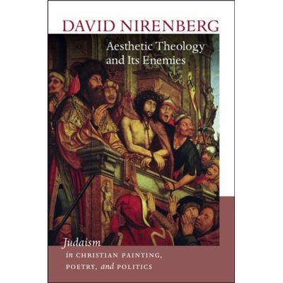 Aesthetic Theology And Its Enemies: Judaism In Christian Painting, Poetry, And Politics (Mandel Center For The Humanities Lectures) (Hardcover)