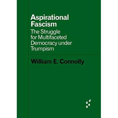 Aspirational Fascism: The Struggle for Multifaceted Democracy Under Trumpism (Forerunners: Ideas First) - [Livre en VO]