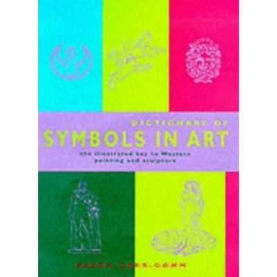 Dictionary of Symbols in Art: The Illustrated Key to Western Painting and Sculpture - [Version Originale]