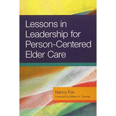 Lessons in Leadership for Person-Centered Elder Care - [Livre en VO]