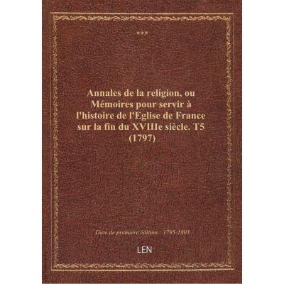 Annales de la religion, ou Mémoires pour servir à l'histoire de l'Eglise de France sur la fin du XVIIIe siècle. T5 (1797)