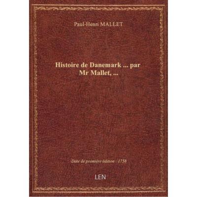 Histoire de Danemark ... par Mr Mallet,...