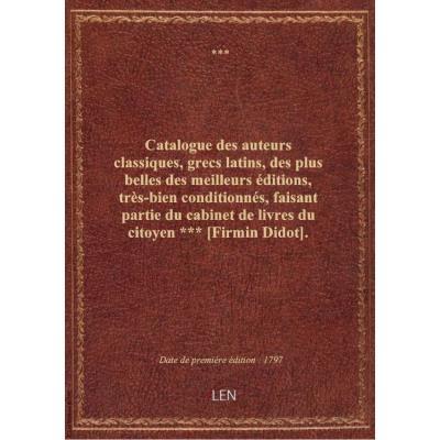 Catalogue des auteurs classiques, grecs latins, des plus belles des meilleurs éditions, très-bien
