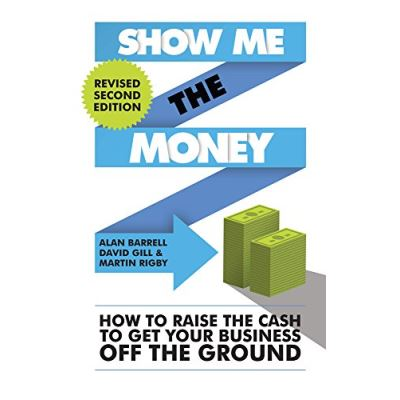 Show Me the Money: How to Raise the Cash to Get Your Business Off the Ground - [Version Originale]