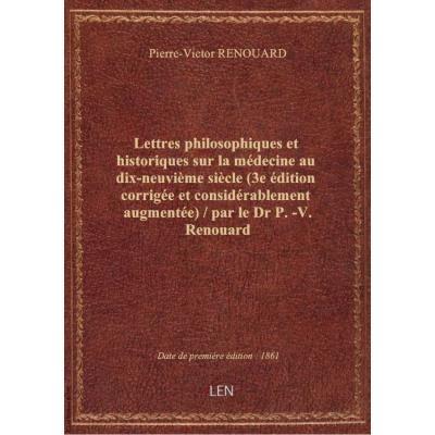 Lettres philosophiques et historiques sur la médecine au dix-neuvième siècle (3e édition corrigée et