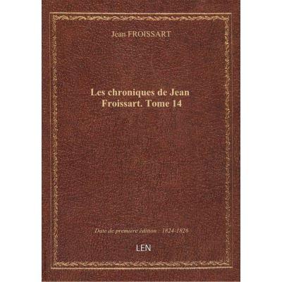 Les chroniques de Jean Froissart. Tome 14
