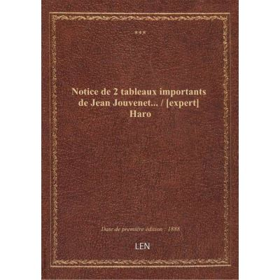 Notice de 2 tableaux importants de Jean Jouvenet... / [expert] Haro