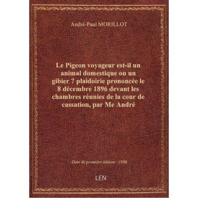 Le Pigeon voyageur est-il un animal domestique ou un gibier ? plaidoirie prononcée le 8 décembre 189
