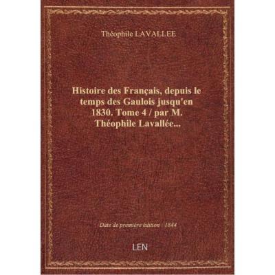 Histoire des Français, depuis le temps des Gaulois jusqu'en 1830. Tome 4 / par M. Théophile Lavallée...