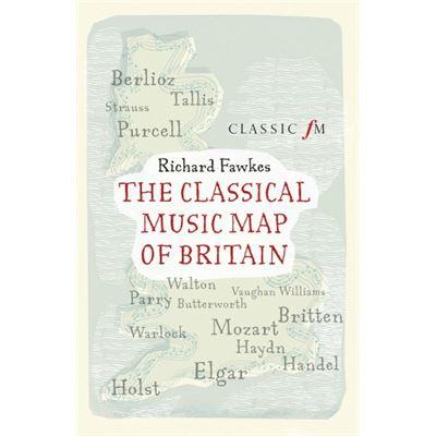 The Classical Music Map of Britain - [Livre en VO]